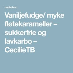 Vaniljefudge/ myke fløtekarameller – sukkerfrie og lavkarbo – CecilieTB Build A Blog, Free Website