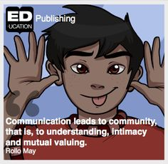 """""""#Communication leads to #community, that is, to understanding, intimacy and mutual valuing."""" - Rollo May For more from ED-ucation Publishing, visit www.ED-ucation.ca"""