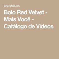 Bolo Red Velvet - Mais Você - Catálogo de Vídeos