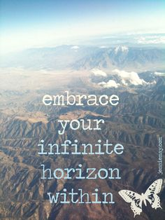 ♥ embrace your infinite horizon within ♥