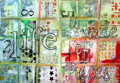 scrappin it: Life is Made of Pieces: Mixed Media Art Journal Page
