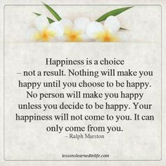 Lessons Learned in Life | Happiness is a choice.