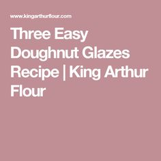 Three Easy Doughnut Glazes Recipe | King Arthur Flour