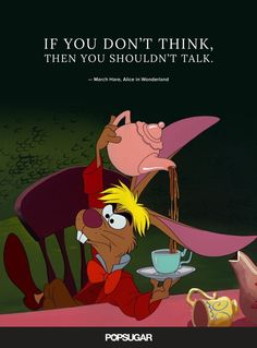 Always think before you speak.