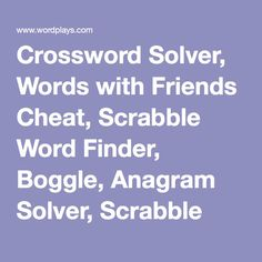Crossword Solver, Words with Friends Cheat, Scrabble Word Finder, Boggle, Anagram Solver, Scrabble Help, Sudoku | Wordplays.com