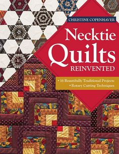 Necktie Quilts Reinvented: 16 Beautifully Traditional Projects • Rotary Cutting Techniques by Christine Copenhaver #NecktieQuilts #reuserecycle