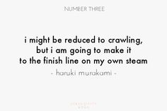 i might be reduced to crawling, but i am going to make it to the finish line on my own steam // haruki murakami