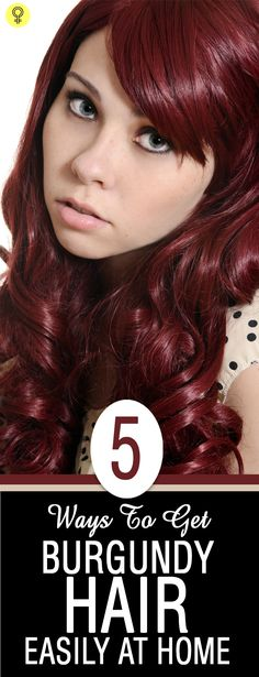 Love Burgundy Hair? These 5 Ways Will Show You How To Get It Easily At Home