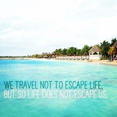 """""""A gente viaja, não para escapar da vida, mas para a vida não escapar da gente."""""""