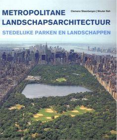 Metropolitane landschapsarchitectuur :stedelijke parken en landschappen. /[concept, onderzoek en tekst] Clemens Steenbergen, Wouter Reh.. [711.91 STEE 2011]