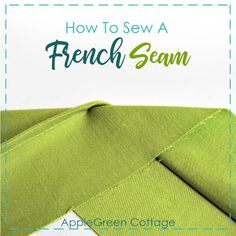 How to sew a French seam to give your sewing project a clean finish. Beginner sewing tips.