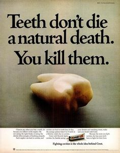 Teeth don't die a natural death. You kill them.