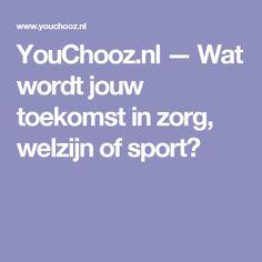 YouChooz.nl — Wat wordt jouw toekomst in zorg, welzijn of sport?