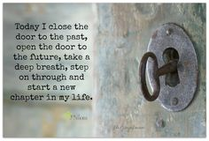 Today I close the door to the past, open the door to the future, take a deep breath, step on through and start a new chapter in my life. <3 More beautiful inspiration on Joy of Mom! <3 https://www.facebook.com/joyofmom  #inspirational #quotes #joyofmom