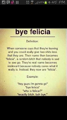 Definition of bye Felicia! If you didn't already know you should have but just in case!