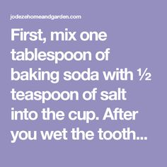 First, mix one tablespoon of baking soda with ½ teaspoon of salt into the cup. After you wet the toothbrush with warm water, dip it into the mixture. Scrub teeth with it and spit. Continue the same process for five minutes.  Step 2:  Mix a cup full with hydrogen peroxide with ½ cup of warm water and rinse your mouth for one minute, then spit and rinse with ½ cup of cool water.  Step 3:  Rub the yellow tartar from teeth with a dental pick. Be careful not to scrape the gums because it may…