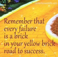 Remember that every failure is a brick, in your yellow brick road to success. #success #motivation #quote