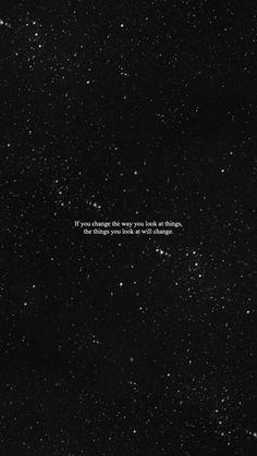 samsung wallpaper quotes Wallpaper Samsung: change the way you look at things. Mood Quotes, Positive Quotes, Life Quotes, Space Quotes, Qoutes, Sky Quotes, Dark Quotes, Night Quotes, Aesthetic Iphone Wallpaper