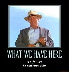 """""""What we have here is a failure to communicate."""" from """"Cool Hand Luke"""""""