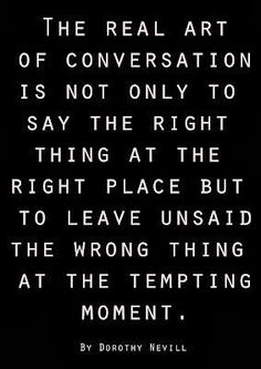 The real art of conversation is not only to say the right thing at the right place | Inspirational Quotes