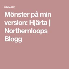 Mönster på min version: Hjärta | Northernloops Blogg