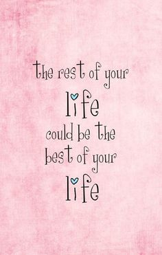 The rest of your life could be the best of your life!