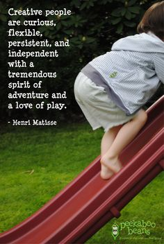Creative people are curious, flexible, persistent, and independent with a tremendous spirit of adventure and a love of play. - Henri Matisse