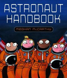 """Astronaut Handbook by Meghan McCarthy - This full-color book features illustrations of authentic astronaut training facilities like a swimming pool, a jet, and the """"Vomit Comet"""". The book also features a diverse crew and educates children about the different types of jobs that astronauts have and how much hard work goes into becoming one."""