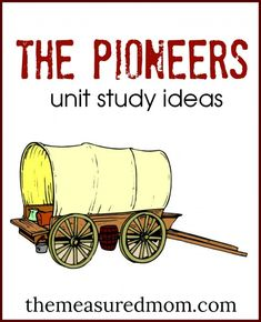 Big collection of pioneer unit study ideas