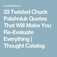 33 Twisted Chuck Palahniuk Quotes That Will Make You Re-Evaluate Everything | Thought Catalog
