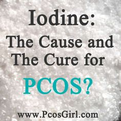 Is Iodine deficiency a cause of PCOS? Can taking Iodine supplements treat PCOS symptoms?