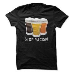 Stop Racism Beer T-SHIRTS & HOODIES aio