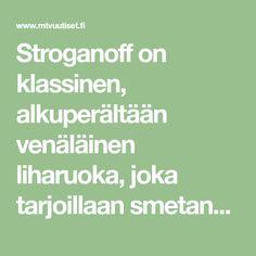 Stroganoff on klassinen, alkuperältään venäläinen liharuoka, joka tarjoillaan smetanan kera. Kokeile Lihatiedotus ry:n helppoa reseptiä. Food, Eten, Meals, Diet