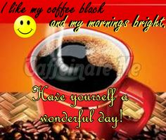I like my coffee black and my mornings bright!