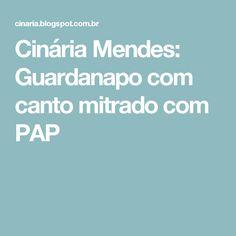 Cinária Mendes: Guardanapo com canto mitrado com PAP