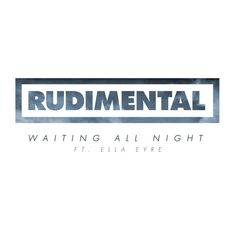 Waiting All Night - Rudimental feat. Ella Eyre