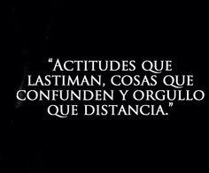 〽️ Actitudes que lastima, cosas que confunden y orgullo que distancia