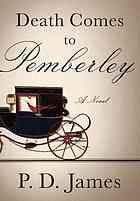 Death comes to Pemberley : [a novel] in the old style of endless exposition on every topic encountered , meh