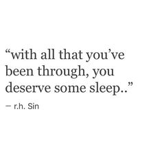 With all that you've been through, you deserve some sleep.