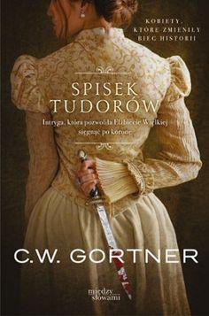 """C. W. Gortner, """"Spisek Tudorów"""", przeł. Adriana Sokołowska-Ostapko, Znak, Kraków 2014. 345 stron"""
