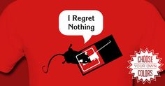 I Regret Nothing t-shirt from Amorphia Apparel: A mouse recently trapped in a snapping mousetrap muttering with its last breath 'I Regret Nothing'. Sometimes you just got to be defiant in the face of life kicking your ass.