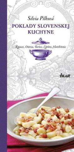 Silvia Pilkova_Poklady slovenskej kuchyne: Kysuce, Orava, Turiec, Liptov, Horehronie
