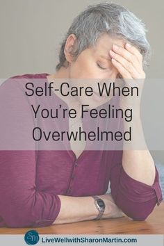 Self-Care When You're Overwhelmed - Live Well with Sharon Martin
