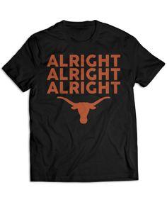 Texas Longhorns - Alright Alright Alright                                                                                                                                                                                 More