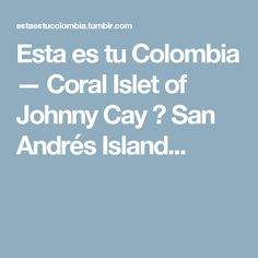 Esta es tu Colombia — Coral Islet of Johnny Cay 🌴 San Andrés Island...