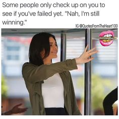 """some people only check up on you to see if you've failed yet... """"nah I'm still winning"""" ;) ;-* :D hahah I love my haters! ❤️"""