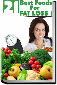21 Best Foods For Fat Loss by Andrewr Pena, http://www.amazon.com/dp/B00BNMXR9U/ref=cm_sw_r_pi_dp_d4knrb1BPB07C
