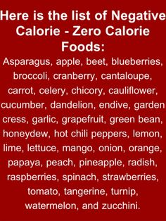 Negative calories because they burn more calories during digestion than they have in them. awesome..