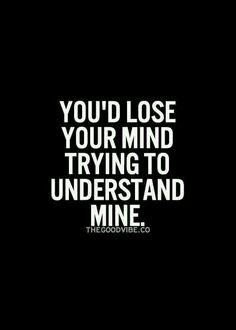That is why I don't let a lot of people in my world.. it's hard to understand..