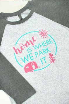 "To layer with leggings, order a size up. Camping enthusiasts will love this ""Home Is Where We Park It"" raglan! - 50% Polyester, 25% Cotton, 25% Rayon - Fabric Laundered for Reduced Shrinkage - Two Col"